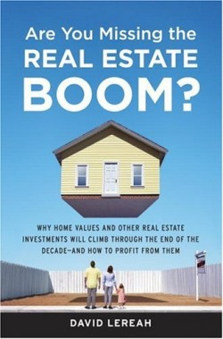 Are You Missing the Real Estate Boom?: The Boom Will Not Bust and Why Property Values Will Continue to Climb Through the End of the Decade - And How to Profit From Them - by David Lereah, National Association of Realtors Chief Economist
